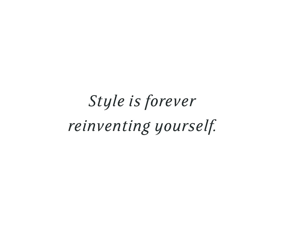 The style is forever reinventing yourself.